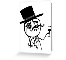 monocle meme Greeting Card