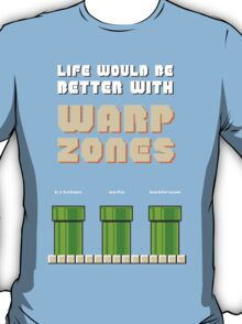 Life would be better with... Warp Zones! T-Shirt