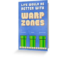 Life would be better with... Warp Zones! Greeting Card