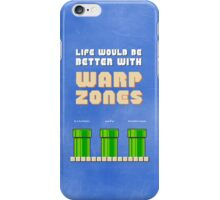 Life would be better with... Warp Zones! iPhone Case/Skin