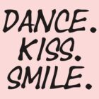 Dance. Kiss. Smile. by LUSP