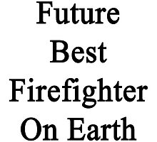 Future Best Firefighter On Earth by supernova23