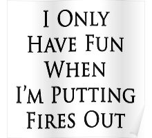 I Only Have Fun When I'm Putting Fires Out Poster