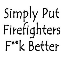 Simply Put Firefighters Fuck Better by supernova23