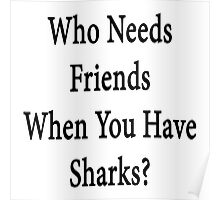 Who Needs Friends When You Have Sharks? Poster