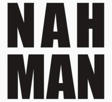 Nah Man by Thear