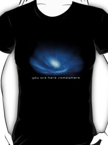 You are here somewhere T-Shirt