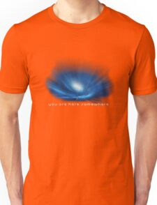 You are here somewhere Unisex T-Shirt