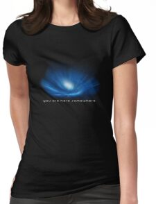You are here somewhere Womens Fitted T-Shirt