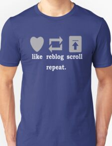 Like, Reblog, Scroll, Repeat. Unisex T-Shirt