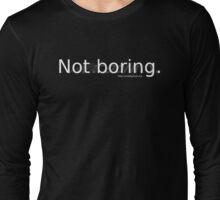 Not Boring Long Sleeve T-Shirt