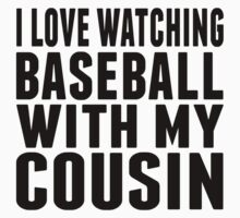 I Love Watching Baseball With My Cousin One Piece - Short Sleeve
