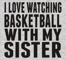 I Love Watching Basketball With My Sister Baby Tee