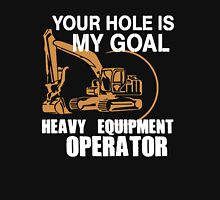 Heavy Equipment Operator - Your Hole Is My Goal T-Shirt