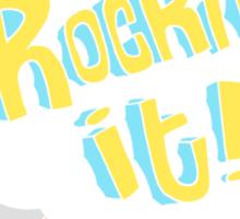Rockin' it! Sticker