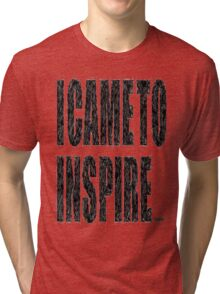I CAME TO INSPIRE Tri-blend T-Shirt