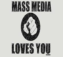MASS MEDIA LOVES YOU Unisex T-Shirt