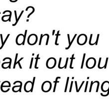 (written in black) Why don't you speak out loud? Sticker