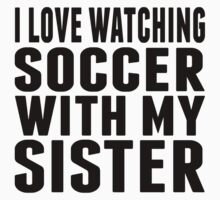 I Love Watching Soccer With My Sister Kids Tee