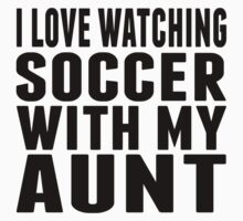 I Love Watching Soccer With My Aunt Kids Tee