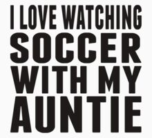 I Love Watching Soccer With My Auntie Kids Tee