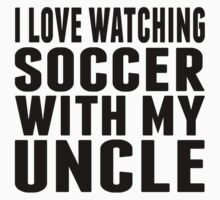 I Love Watching Soccer With My Uncle Kids Tee