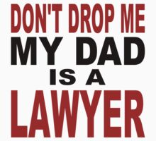 Don't Drop Me My Dad Is A Lawyer Kids Tee