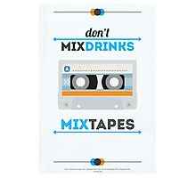 Don't Mix Drinks, Mixtapes Photographic Print