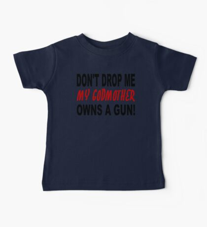 My Godmother Owns A Gun Baby Tee