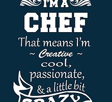 I'M A CHEF THAT MEANS I'M CREATIVE COOL PASSIONATE & A LITTLE BIT CRAZY by birthdaytees