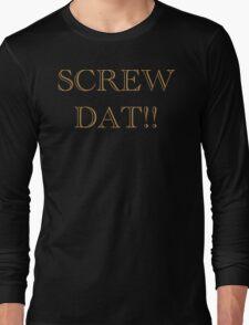 Screw Dat! Long Sleeve T-Shirt