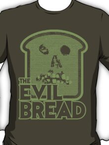 The Evil Bread T-Shirt