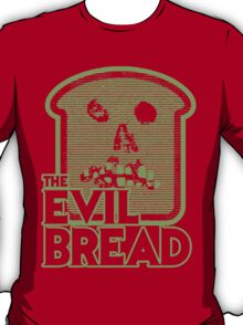 The Evil Bread T-Shirt