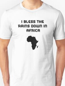 I Bless The Rains Down In Africa Unisex T-Shirt