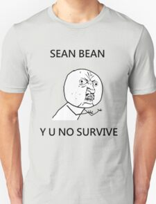Sean Bean Y U NO T-Shirt