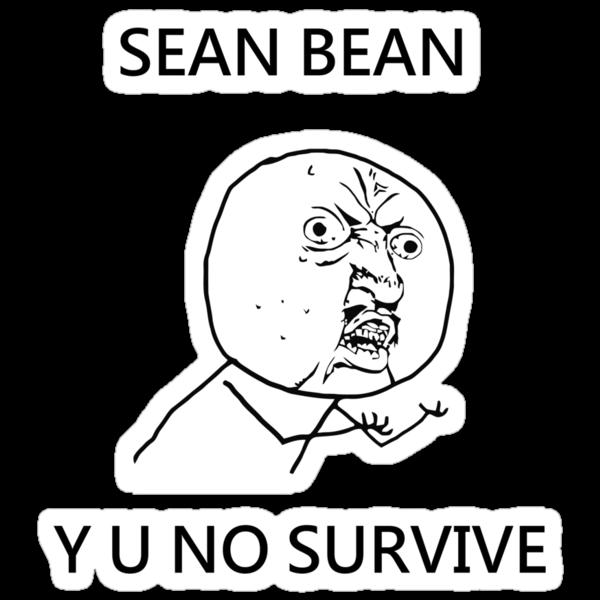 Sean Bean Y U NO by Ted Dolphin