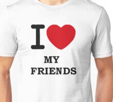 i Love My Friends Unisex T-Shirt