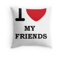 i Love My Friends Throw Pillow