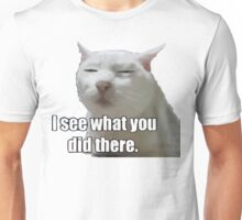i see what you did  meme cat Unisex T-Shirt