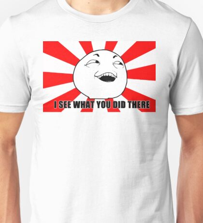 i see what you did there meme Unisex T-Shirt