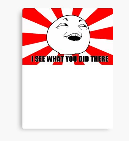 i see what you did there meme Canvas Print