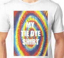 My Tie Dye Shirt Unisex T-Shirt