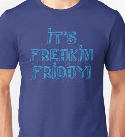It's FREAKIN FRIDAY Unisex T-Shirt