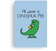 All Water Is Dinosaur Pee (T-Rex) Canvas Print