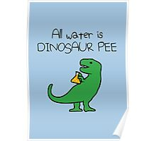 All Water Is Dinosaur Pee (T-Rex) Poster