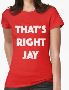 That's right Jay! Womens Fitted T-Shirt
