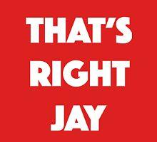 That's right Jay! Unisex T-Shirt