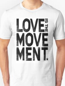 Love Is The Movement Unisex T-Shirt