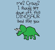 Me? Crazy? I Should Get Down Off This Dinosaur And Slap You Unisex T-Shirt