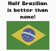 Half Brazilian Is Better Than None Baby Tee